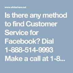 Is there any method to find Customer Service for Facebook? Dial 1-888-514-9993Make a call at 1-888-514-9993 where our colleagues will evacuate all the misery of Facebook issues inside a moment since we realize that what we are able to do. Also, in the event that you think we are joking then simply attempt to benefit our Customer Service for Facebook and we will help you in the each conceivable way. To get more informative visit our official website…
