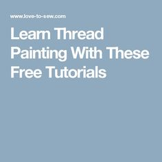 Learn Thread Painting With These Free Tutorials