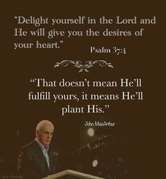 ~~John MacArthur When you delight in the Lord, you want to do something that makes Him happy. You do good, 'cus that's what's like Him. Biblical Quotes, Scripture Quotes, Wise Quotes, Spiritual Quotes, Faith Quotes, Positive Quotes, Bible Verses, Inspirational Quotes, John Verses