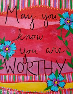 """Knowing I am worthy simply because I exist is something I am beginning to know to be truth even when I do not feel like it is true at all."" ~ words + art by Lori Portka. Happy Thoughts, Positive Thoughts, My Wish For You, The Embrace, Prayer Flags, You Are Worthy, Mellow Yellow, Positive Affirmations, Beautiful Words"
