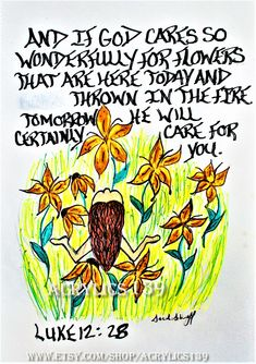 """And if God cares so wonderfully for flowers that are here today and thrown in the fire tomorrow, he will certainly care for you. Why do you have so little faith."" Luke 12:28 (Scripture doodle of encouragement, Bible Art Journaling, Acrylics 139, Bible Study, Sunday School, VBS, Devotion, Youth Group)"