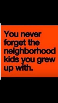 You never forget the neighbourhood kids you grew up with. Before I Forget, Never Forget, You Never, My Childhood Memories, Sweet Memories, Friends Since Childhood Quotes, School Memories, Do You Remember, My Memory