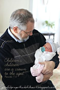 Proverbs 17:6 Children's children are a crown to the aged.  Need to do something with this quote for Nana and Papajack for Christmas.