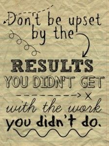 Don't be upset by the results you didn't get with the work you didn't do {FREE POSTER!} - Teaching Rocks!