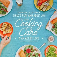 Cooking is at once child's play and adult joy. And cooking with care is an act of love