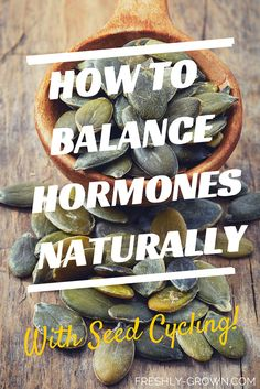 How to Balance Hormones Naturally w. Seed Cycling! #hormonebalance #natural #seeds