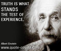 Albert Einstein quotes - Truth is what stands the test of experience. I Love Einstein!