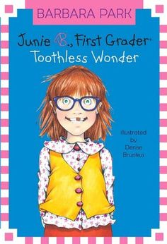 Junie B.  First Grader, Toothless Wonder by Barbara Parks.  This is #20 in a Series of Junie B. Jones books , great for young girls