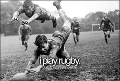 I play rugby....