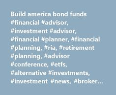 Build america bond funds #financial #advisor, #investment #advisor, #financial #planner, #financial #planning, #ria, #retirement #planning, #advisor #conference, #etfs, #alternative #investments, #investment #news, #broker-dealer, #cfp, #investment #advisor http://attorney.nef2.com/build-america-bond-funds-financial-advisor-investment-advisor-financial-planner-financial-planning-ria-retirement-planning-advisor-conference-etfs-alternative-investments-inv/  # N.J. Wants To Build Roads With…