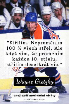 Střílím. Neproměním 100 % všech střel. Ale když vím, že proměním každou 10. střelu, střílím desetkrát víc. — Wayne Gretzky, nejlepší motivační citáty Wayne Gretzky, Good Things, Baseball Cards, Motivation, Box, Boxes, Daily Motivation