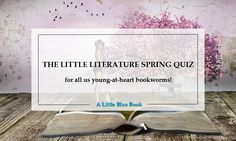 The little literature spring quiz – for all us young-at-heart bookworms!