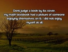 Dont judge a book by its cover.