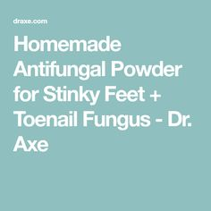 Homemade Antifungal Powder for Stinky Feet + Toenail Fungus - Dr. Axe