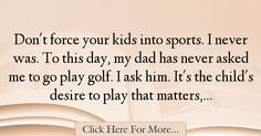 Tiger Woods Quotes About Dad - 12222