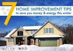 7 home improvement tips to save you money and energy this winter.
