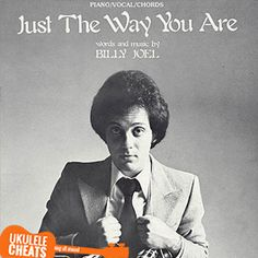Billy Joel Just The Way You Are Ukulele Chords On UkuleleCheats.com - Chods, Tabs, Transpose by Voice Range, Video Tutorials. Match the song to your voice.