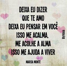 Deixa eu dizer que te amo. Deixa eu pensar em você. Isso me acalma me acolhe a alma. Isso me ajuda a viver. Marisa Monte