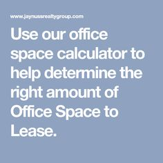 Use our office space calculator to help determine the right amount of Office Space to Lease.