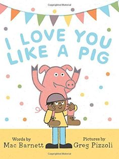I Love You Like a Pig by Mac Barnett  Barnett's trademark off-the-wall humor  inclusive, diverse, multicultural, children's books, booklist for kids