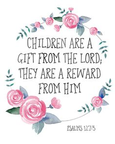 Bible Verse Print Children are a gift from the Lord, they are a reward from him Psalm 3 Scripture Printable Christian Quote Print - jessica vargas - Nursery Bible Verses, Bible Verse Art, Bible Verses Quotes, Bible Scriptures, Baby Scripture, Birthday Scripture, Psalms Quotes, Printable Scripture, Lds Quotes