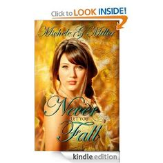 Amazon.com: Never Let You Fall (The Prophecy of Tyalbrook, Book One) eBook: Michele G Miller: Kindle Store