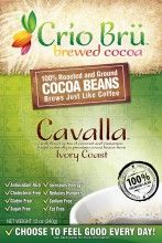 "Cavalla - Cocoa drink that's supposed to be ""like"" a coffee substitute. Pure cocoa beans in most of their products."