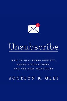 Unsubscribe: How to Kill Email Anxiety, Avoid Distractions, and Get Real Work Done on Scribd