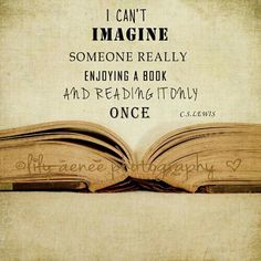 I can\'t imagine someone really enjoying a book and reading it only once.