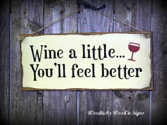 Wine a little...You'll feel better / Painted Craft White wood signs.  Wine Saying Kitchen Decor. $14.95, via Etsy.