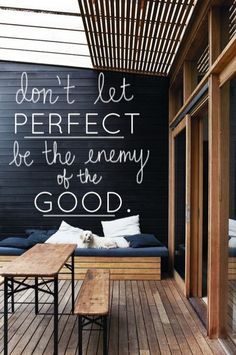 Don't let PERFECT be the enemy of the GOOD!
