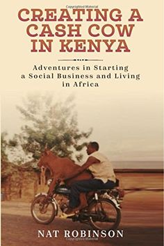 Creating a Cash Cow in Kenya: Adventures in Starting a Social Business and Living in Africa by Nat Robinson http://www.amazon.com/dp/099711360X/ref=cm_sw_r_pi_dp_gSDZwb0K8REHJ