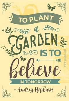 """Exhart's Daily Quote! """"To plant a garden is to believe in tomorrow"""" - Audrey Hepburn"""