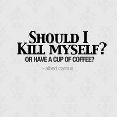 QuotesViral, Number One Source For daily Quotes. Leading Quotes Magazine & Database, Featuring best quotes from around the world. French Coffee, I Love Coffee, Quote Posters, Quote Prints, Albert Camus Quotes, Coffee Klatch, Death Before Decaf, Thanks A Latte, Caffeine Addiction