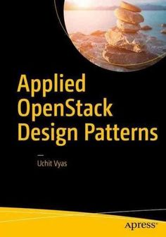 Applied Openstack Design Patterns: Design Solutions for Production-ready Infrastructure With Openstack Components