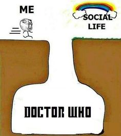 OMG LOL!!! its sad but true youll see me at the bottom of that whole with the rest of the whovians!!