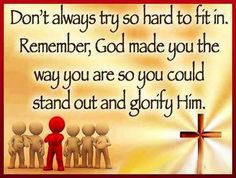 be who & what God made you to be, He will do the rest