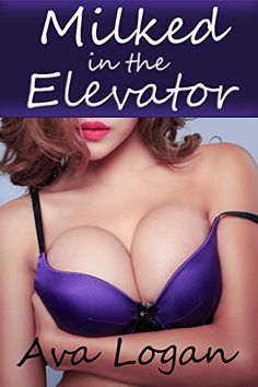 Milked in the Elevator by Ava Logan #lactation #KindleUnlimited http://www.amazon.com/dp/B015QLJJD6/ref=cm_sw_r_pi_dp_j-Yawb06HNJ14