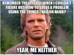 One of my favorite, favorites.  Love Richard Dean Anderson.  Never missed and then watched on reruns until I got the series as a present.  He is also why I became addicted to Stargate in the beginning.
