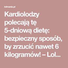 Kardiolodzy polecają tę 5-dniową dietę: bezpieczny sposób, by zrzucić nawet 6 kilogramów! – Lolmania.pl – Najciekawsze artykuły w sieci Healthy Lifestyle, Healthy Living, Health Fitness, Beauty, Food, Meringue, Big, Fashion, Health