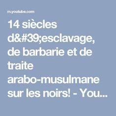 14 siècles d'esclavage, de barbarie et de traite arabo-musulmane sur les noirs! - YouTube