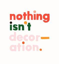 nothing isn't decoration.: