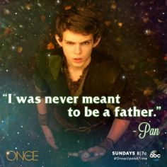 I love Pan. But I can't forgive him for what he did to Rumple. Now that I know who he is, everything he's doing just seems really selfish.