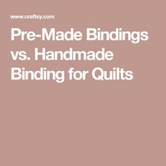 Pre-Made Bindings vs. Handmade Binding for Quilts