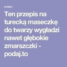 Ten przepis na turecką maseczkę do twarzy wygładzi nawet głębokie zmarszczki - podaj.to Beauty Habits, Face Massage, Young Living Essential Oils, Skin Makeup, Diy Beauty, Natural Health, Health And Beauty, Natural Remedies, Health Fitness