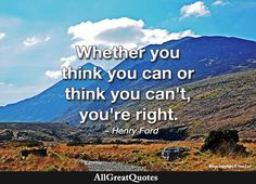 Whether you think you can or think you can't, you're right. Henry Ford  http://bit.ly/2ccMR46