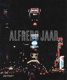 Alfredo Jaar: La Politique Des Images / The Politics of Images: Alfredo Jaar