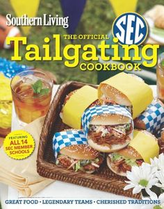 Southern Living The Official SEC Tailgating Cookbook: Great Food Legendary Teams Cherished Traditions (Southern Living (Paperback Oxmoor)) by Editors of Southern Living Magazine