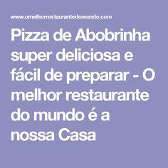Pizza de Abobrinha super deliciosa e fácil de preparar - O melhor restaurante do mundo é a nossa Casa