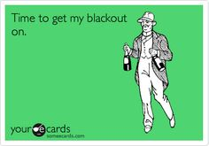 Funny St. Patrick's Day Ecard: Time to get my blackout on.